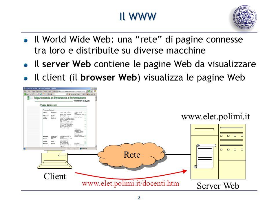 - 2 - Il WWW Il World Wide Web: una rete di pagine connesse tra loro e distribuite su diverse macchine Il server Web contiene le pagine Web da visuali