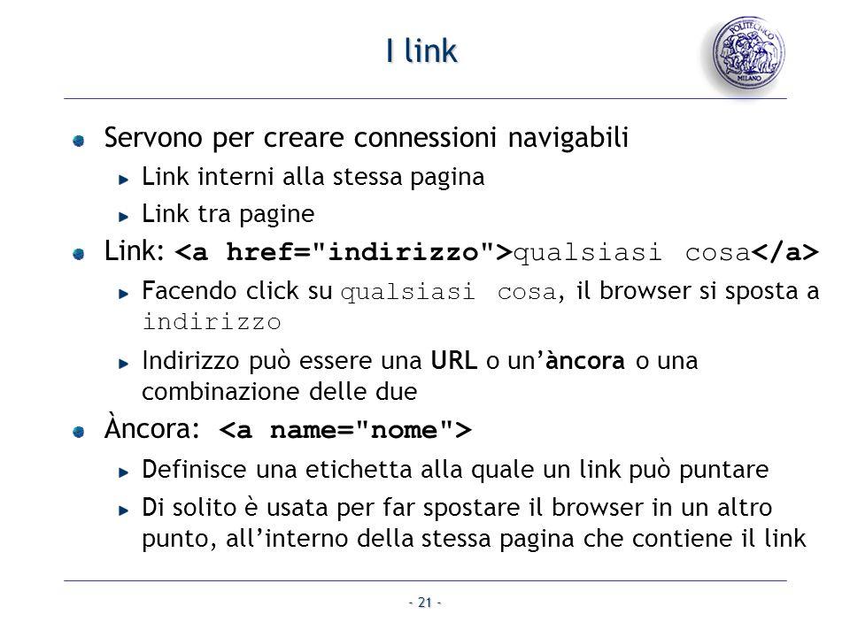 - 21 - I link Servono per creare connessioni navigabili Link interni alla stessa pagina Link tra pagine Link: qualsiasi cosa Facendo click su qualsias