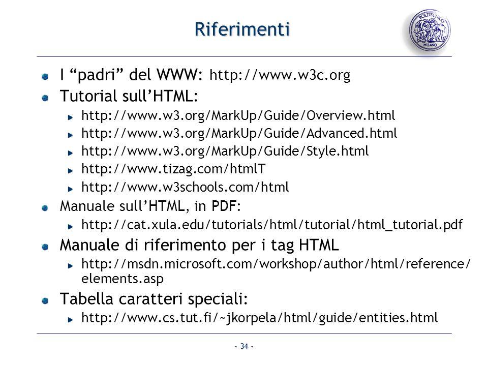 - 34 - Riferimenti I padri del WWW: http://www.w3c.org Tutorial sullHTML: http://www.w3.org/MarkUp/Guide/Overview.html http://www.w3.org/MarkUp/Guide/
