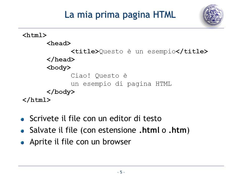 - 5 - La mia prima pagina HTML Questo è un esempio Ciao! Questo è un esempio di pagina HTML Scrivete il file con un editor di testo Salvate il file (c