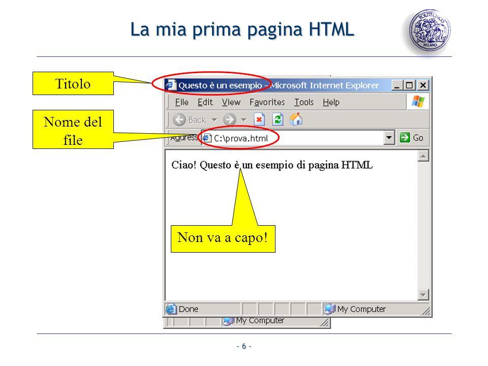 - 6 - La mia prima pagina HTML Non va a capo! TitoloNome del file