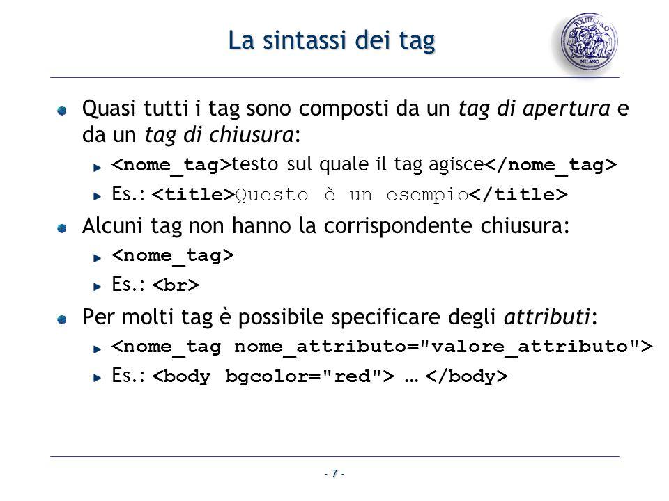 - 7 - La sintassi dei tag Quasi tutti i tag sono composti da un tag di apertura e da un tag di chiusura: testo sul quale il tag agisce Es.: Questo è u