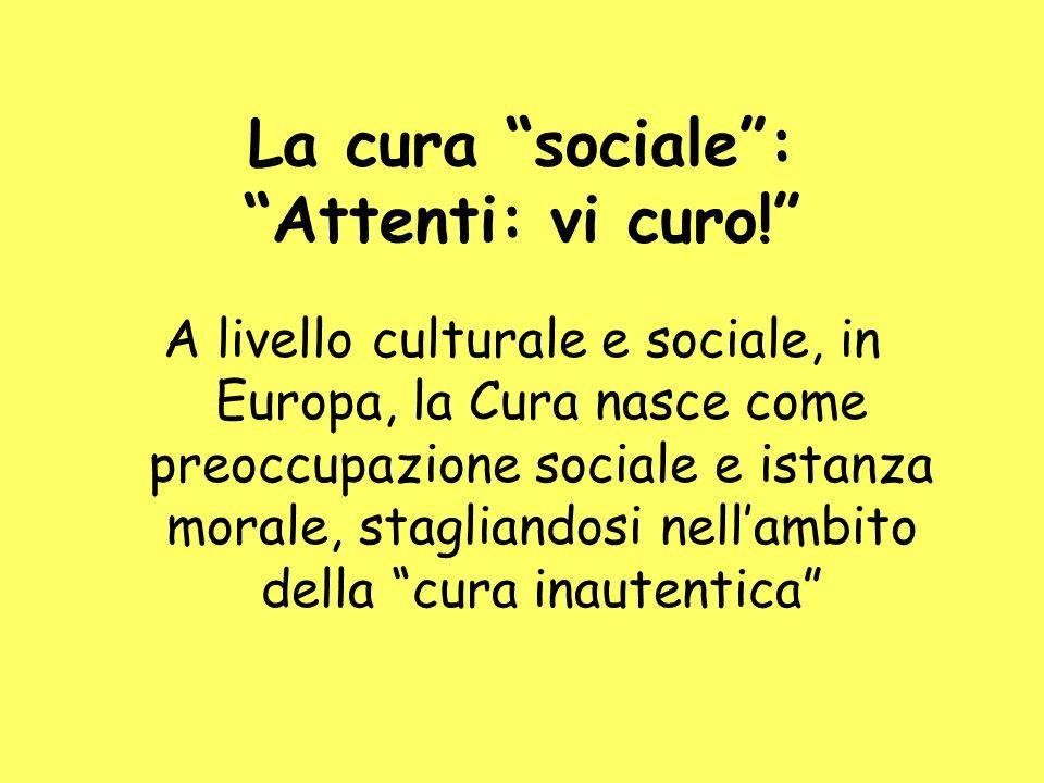 La cura sociale: Attenti: vi curo! A livello culturale e sociale, in Europa, la Cura nasce come preoccupazione sociale e istanza morale, stagliandosi