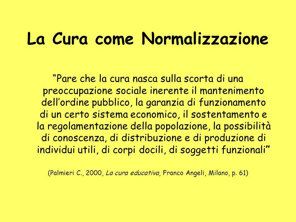 La Cura come Normalizzazione Pare che la cura nasca sulla scorta di una preoccupazione sociale inerente il mantenimento dellordine pubblico, la garanz
