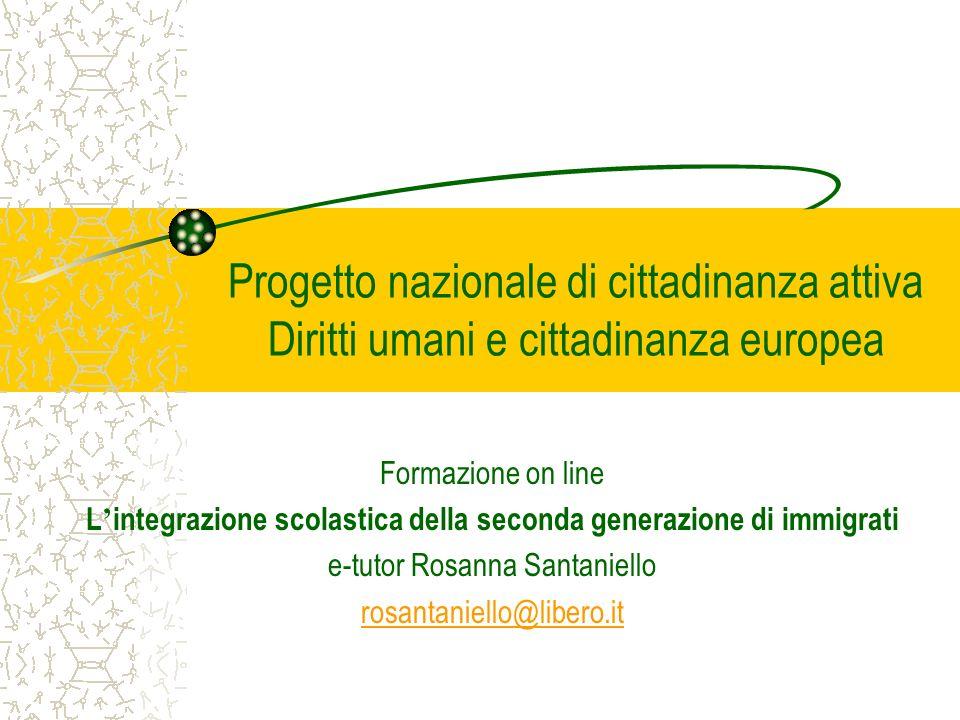 Progetto nazionale di cittadinanza attiva Diritti umani e cittadinanza europea Formazione on line L integrazione scolastica della seconda generazione