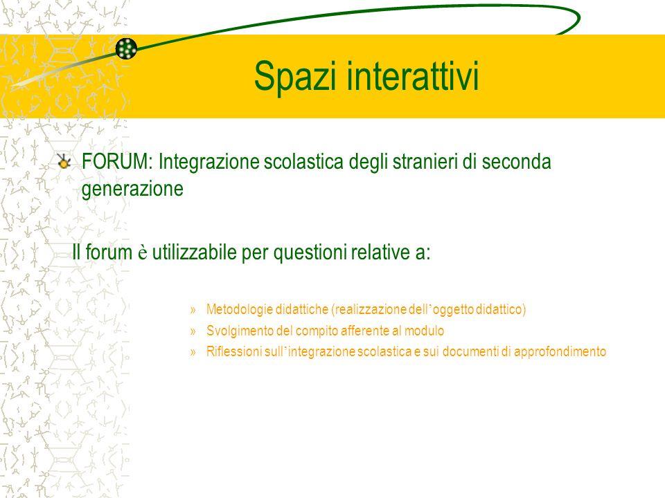 Spazi interattivi FORUM: Integrazione scolastica degli stranieri di seconda generazione Il forum è utilizzabile per questioni relative a: »Metodologie