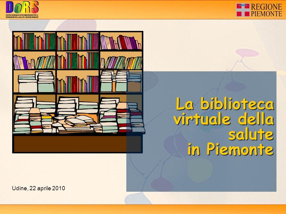 La biblioteca virtuale della salute in Piemonte Udine, 22 aprile 2010