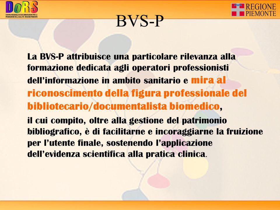 BVS-P La BVS-P attribuisce una particolare rilevanza alla formazione dedicata agli operatori professionisti dellinformazione in ambito sanitario e mir
