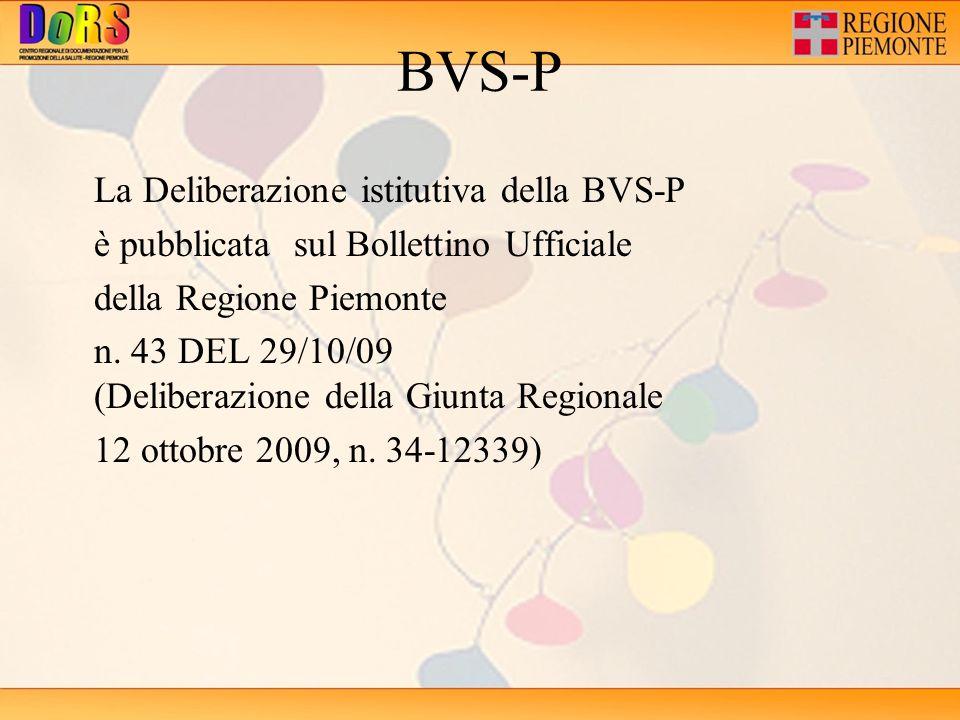 BVS-P La Deliberazione istitutiva della BVS-P è pubblicata sul Bollettino Ufficiale della Regione Piemonte n. 43 DEL 29/10/09 (Deliberazione della Giu