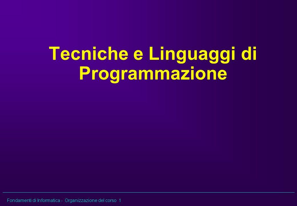Fondamenti di Informatica - Organizzazione del corso 1 Tecniche e Linguaggi di Programmazione