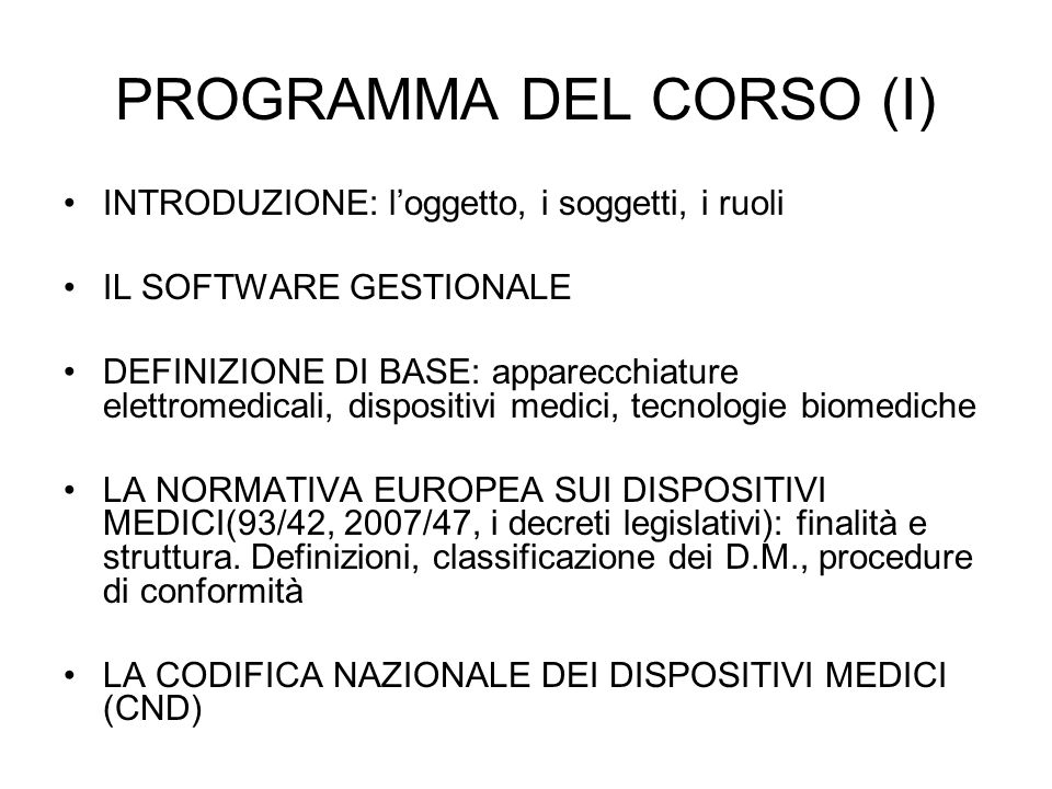 PROGRAMMA DEL CORSO (I) INTRODUZIONE: loggetto, i soggetti, i ruoli IL SOFTWARE GESTIONALE DEFINIZIONE DI BASE: apparecchiature elettromedicali, dispo