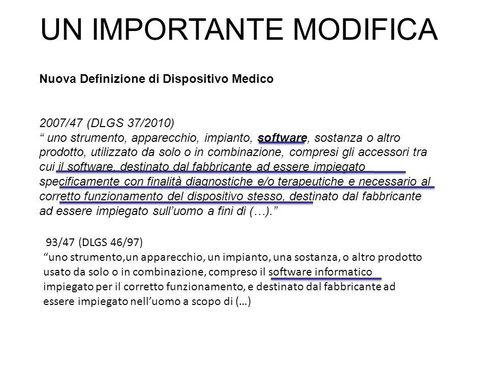 UN IMPORTANTE MODIFICA Nuova Definizione di Dispositivo Medico 2007/47 (DLGS 37/2010) uno strumento, apparecchio, impianto, software, sostanza o altro