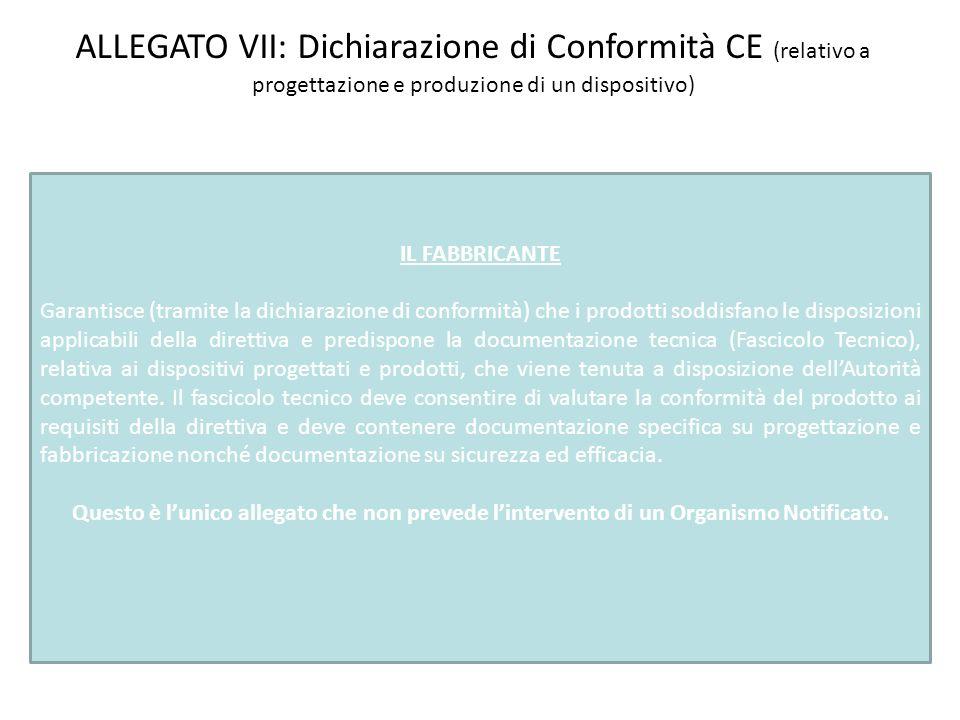 ALLEGATO VII: Dichiarazione di Conformità CE (relativo a progettazione e produzione di un dispositivo) IL FABBRICANTE Garantisce (tramite la dichiaraz