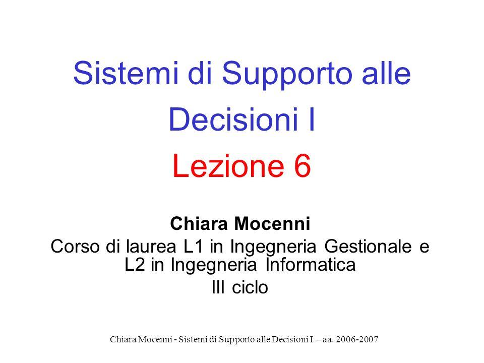 Chiara Mocenni - Sistemi di Supporto alle Decisioni I – aa. 2006-2007 Sistemi di Supporto alle Decisioni I Lezione 6 Chiara Mocenni Corso di laurea L1