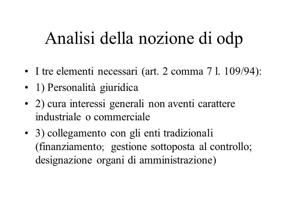 Analisi della nozione di odp I tre elementi necessari (art. 2 comma 7 l. 109/94): 1) Personalità giuridica 2) cura interessi generali non aventi carat