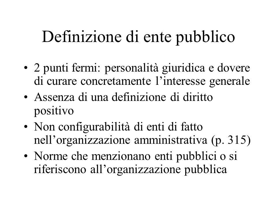 Definizione di ente pubblico 2 punti fermi: personalità giuridica e dovere di curare concretamente linteresse generale Assenza di una definizione di d