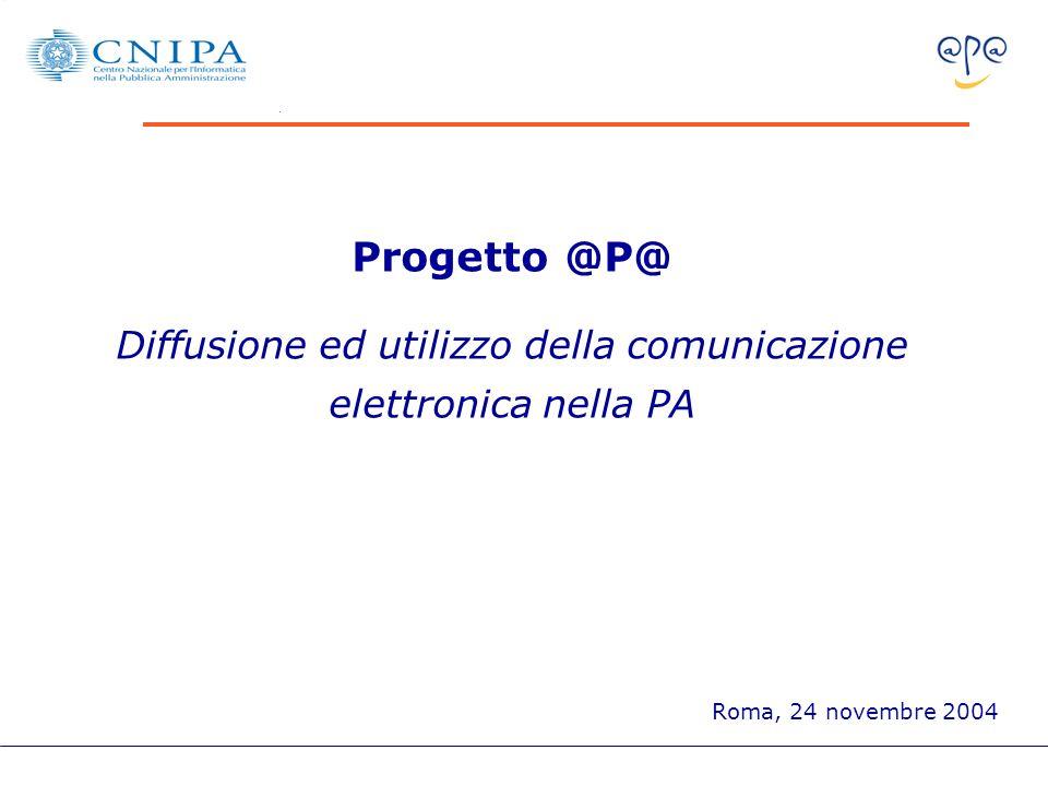 Progetto @P@ Diffusione ed utilizzo della comunicazione elettronica nella PA Roma, 24 novembre 2004