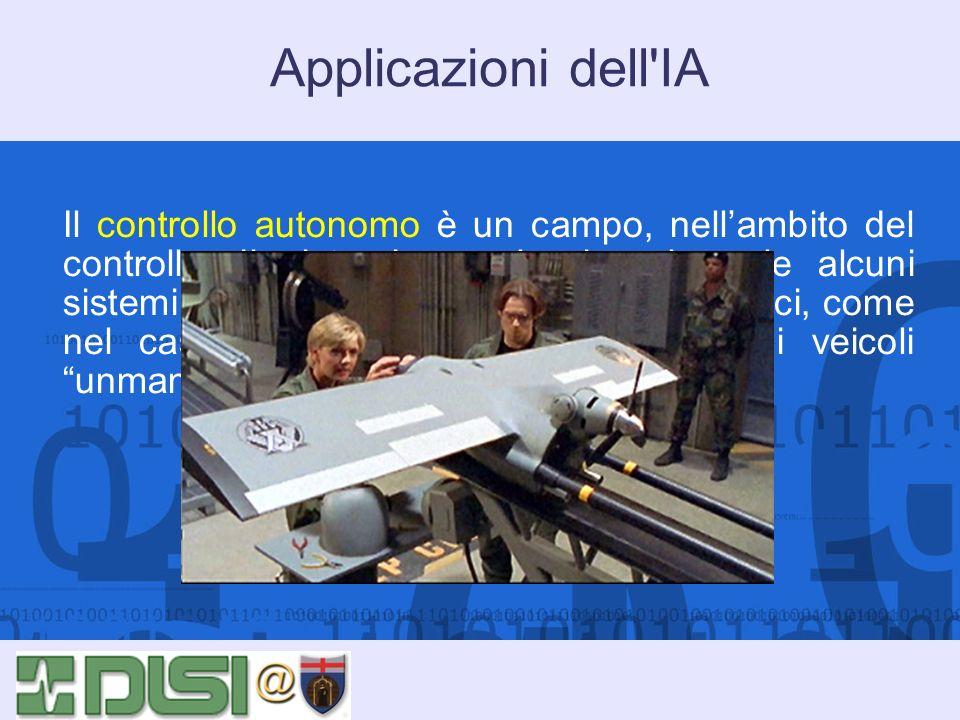 Applicazioni dell'IA Il controllo autonomo è un campo, nellambito del controllo di sistemi complessi, nel quale alcuni sistemi di IA si sono dimostrat