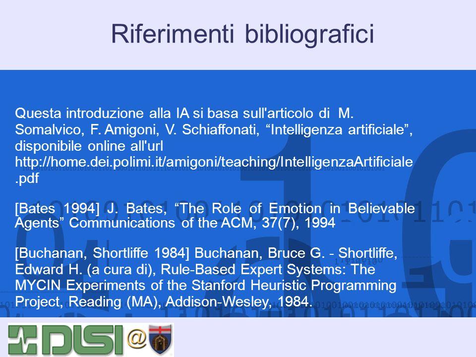 Riferimenti bibliografici Questa introduzione alla IA si basa sull'articolo di M. Somalvico, F. Amigoni, V. Schiaffonati, Intelligenza artificiale, di