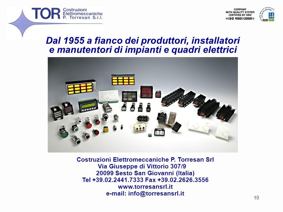 10 Dal 1955 a fianco dei produttori, installatori e manutentori di impianti e quadri elettrici Costruzioni Elettromeccaniche P. Torresan Srl Via Giuse