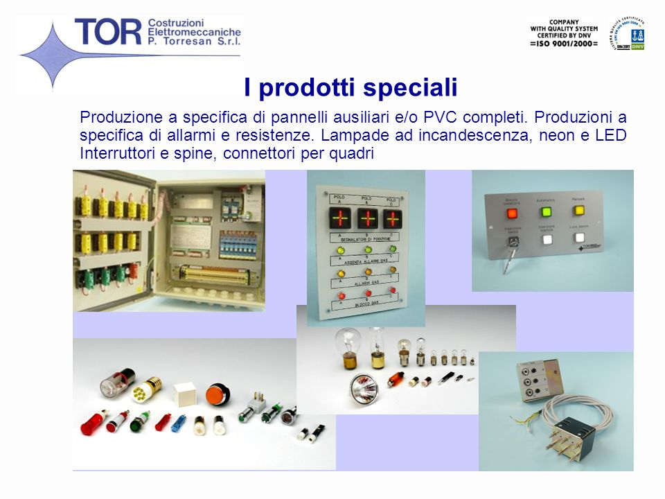 8 Produzione a specifica di pannelli ausiliari e/o PVC completi. Produzioni a specifica di allarmi e resistenze. Lampade ad incandescenza, neon e LED