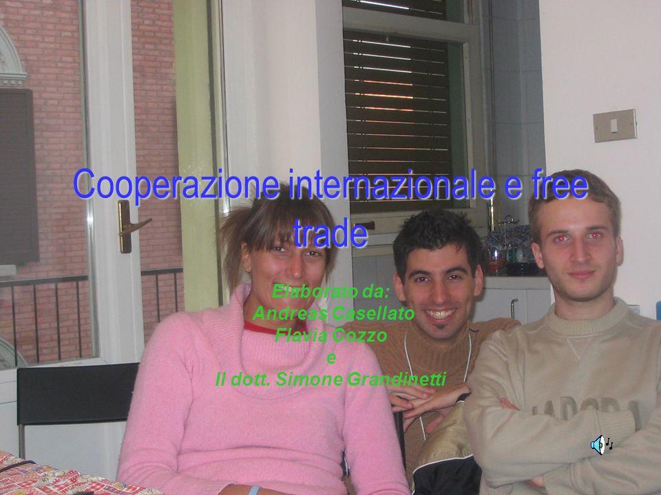 Cooperazione internazionale e free trade Elaborato da: Andreas Casellato Flavia Cozzo e Il dott.