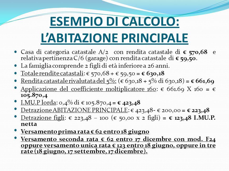 ESEMPIO DI CALCOLO: LABITAZIONE PRINCIPALE Casa di categoria catastale A/2 con rendita catastale di 570,68 e relativa pertinenza C/6 (garage) con rendita catastale di 59,50.
