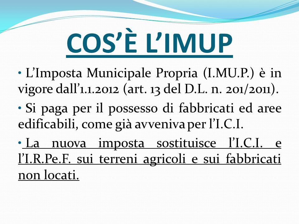 COSÈ LIMUP LImposta Municipale Propria (I.MU.P.) è in vigore dall1.1.2012 (art. 13 del D.L. n. 201/2011). Si paga per il possesso di fabbricati ed are