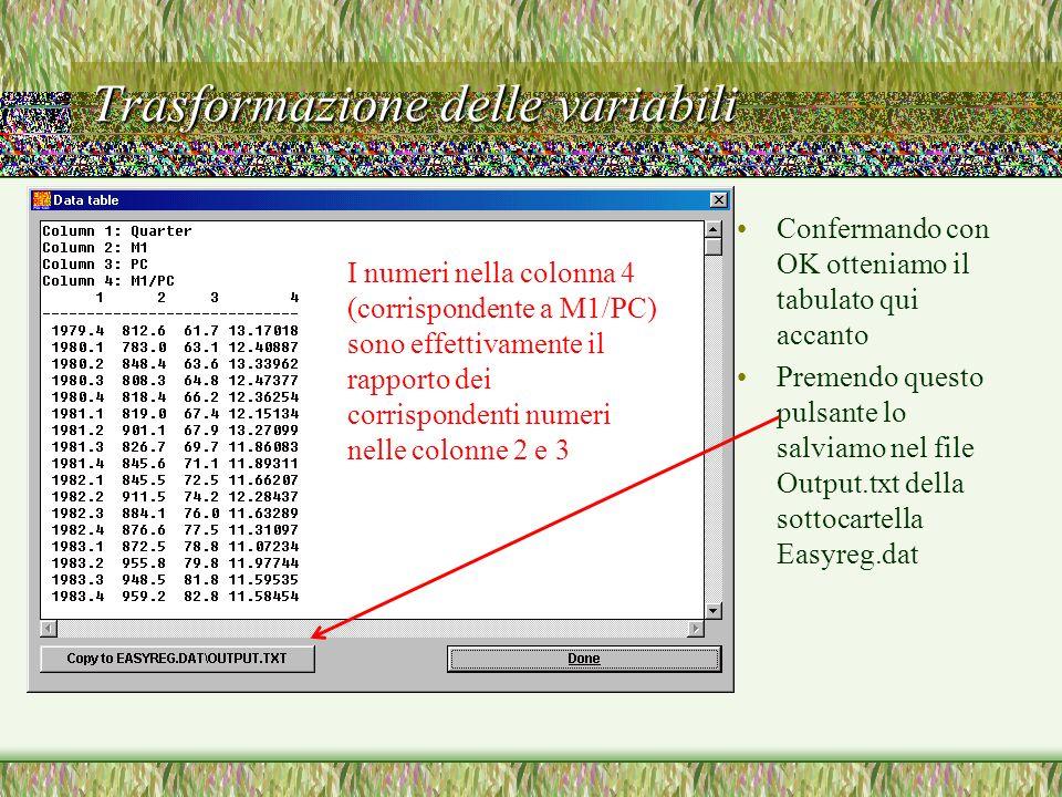 Trasformazione delle variabili Confermando con OK otteniamo il tabulato qui accanto Premendo questo pulsante lo salviamo nel file Output.txt della sot