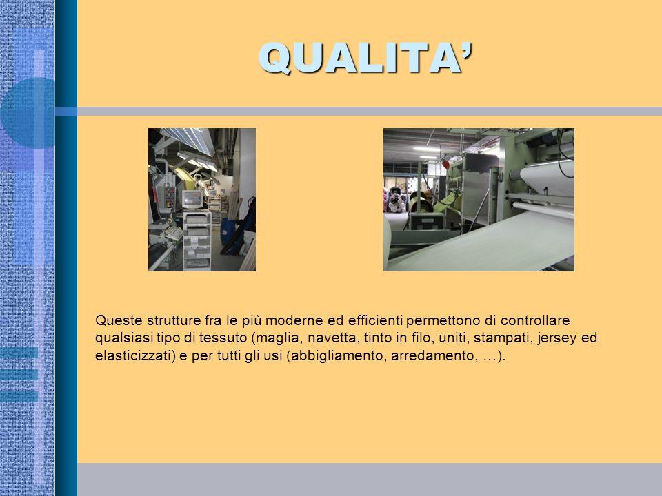 QUALITA Queste strutture fra le più moderne ed efficienti permettono di controllare qualsiasi tipo di tessuto (maglia, navetta, tinto in filo, uniti,