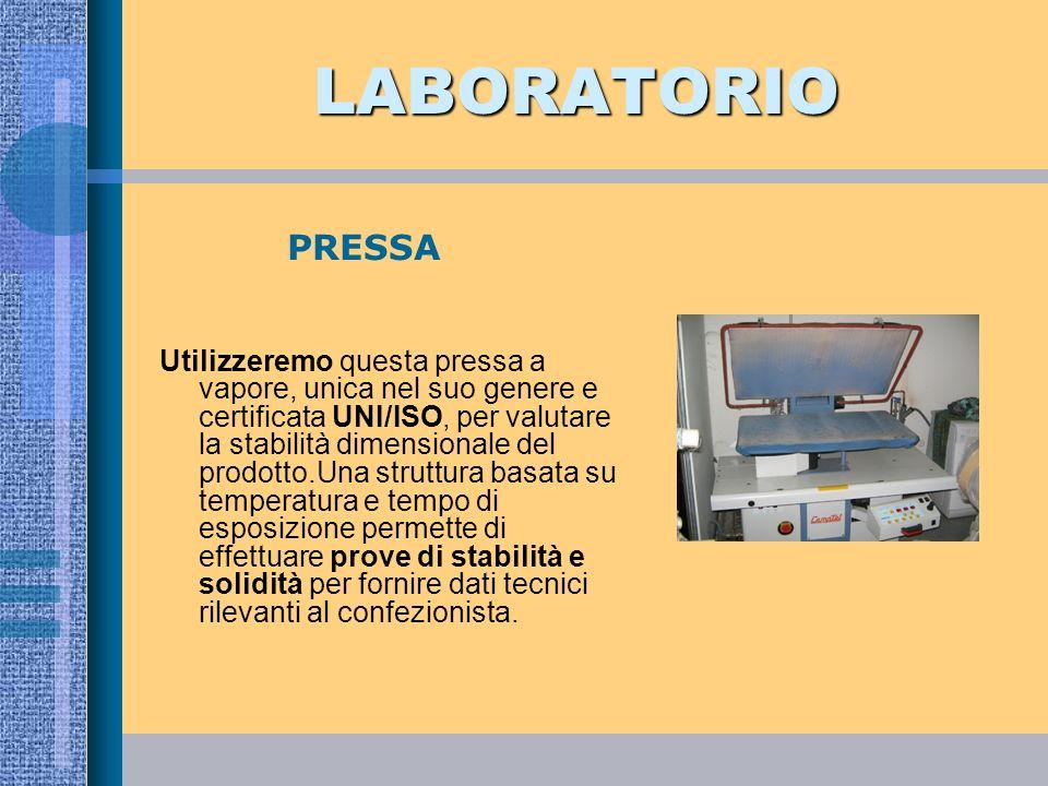 LABORATORIO Utilizzeremo questa pressa a vapore, unica nel suo genere e certificata UNI/ISO, per valutare la stabilità dimensionale del prodotto.Una s