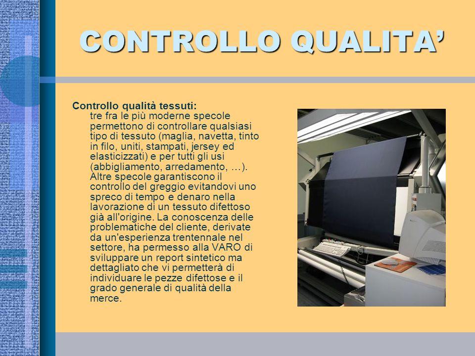 LABORATORIO Prove di laboratorio: prove di stabilità e solidità permettono, oltre ad un ulteriore controllo di qualità, di fornire utili dati tecnici per la confezione dei tessuti.