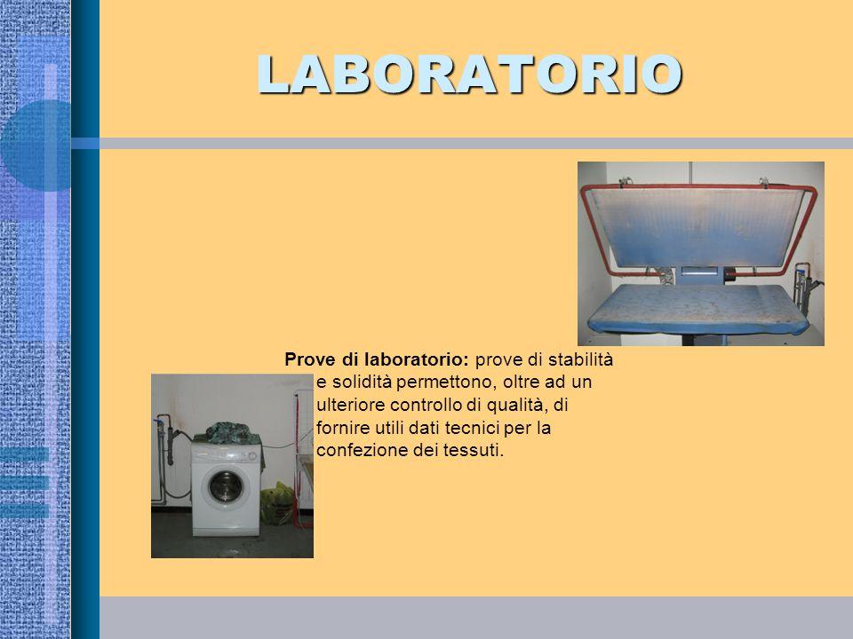 LABORATORIO Prove di laboratorio: prove di stabilità e solidità permettono, oltre ad un ulteriore controllo di qualità, di fornire utili dati tecnici