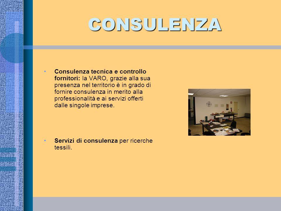 CONSULENZA Consulenza tecnica e controllo fornitori: la VARO, grazie alla sua presenza nel territorio è in grado di fornire consulenza in merito alla