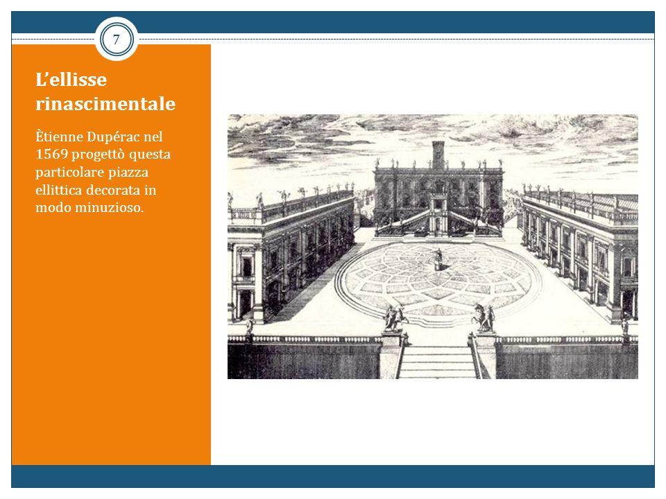 Lellisse rinascimentale Ètienne Dupérac nel 1569 progettò questa particolare piazza ellittica decorata in modo minuzioso. 7