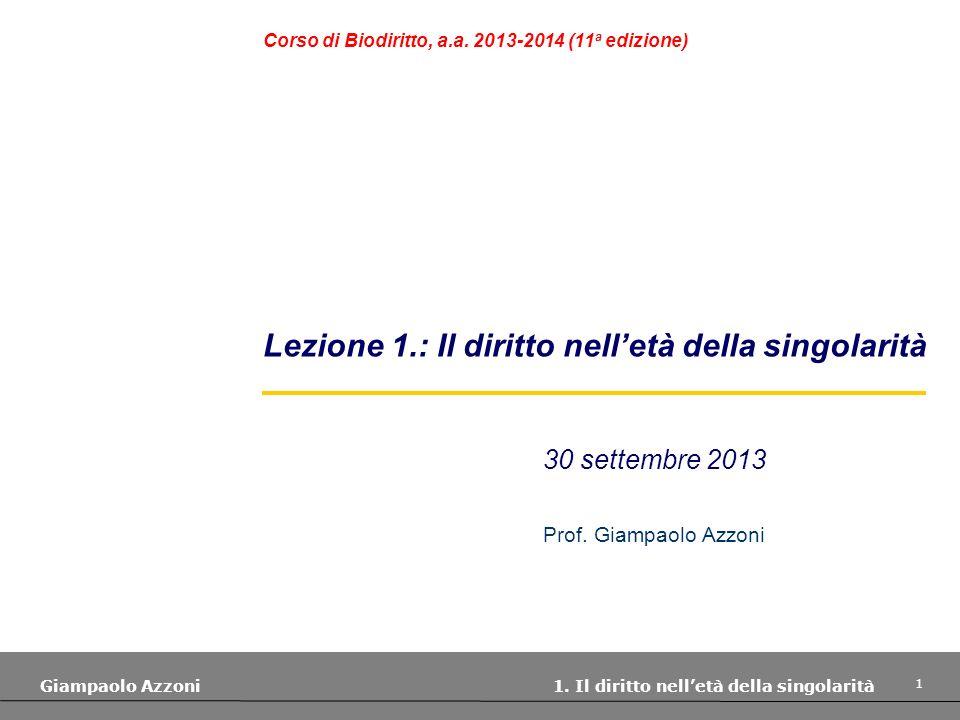 1 Giampaolo Azzoni 1. Il diritto nelletà della singolarità 30 settembre 2013 Prof. Giampaolo Azzoni Lezione 1.: Il diritto nelletà della singolarità C