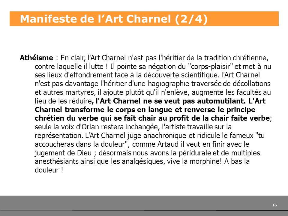 16 Manifeste de lArt Charnel (2/4) Athéisme : En clair, l'Art Charnel n'est pas l'héritier de la tradition chrétienne, contre laquelle il lutte ! Il p
