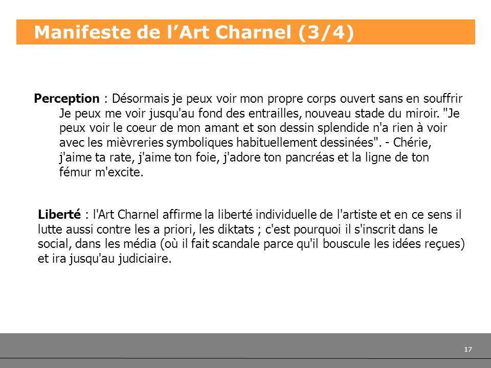 17 Manifeste de lArt Charnel (3/4) Perception : Désormais je peux voir mon propre corps ouvert sans en souffrir Je peux me voir jusqu'au fond des entr