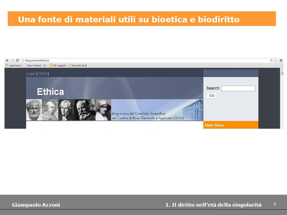2 Giampaolo Azzoni 1. Il diritto nelletà della singolarità Una fonte di materiali utili su bioetica e biodiritto