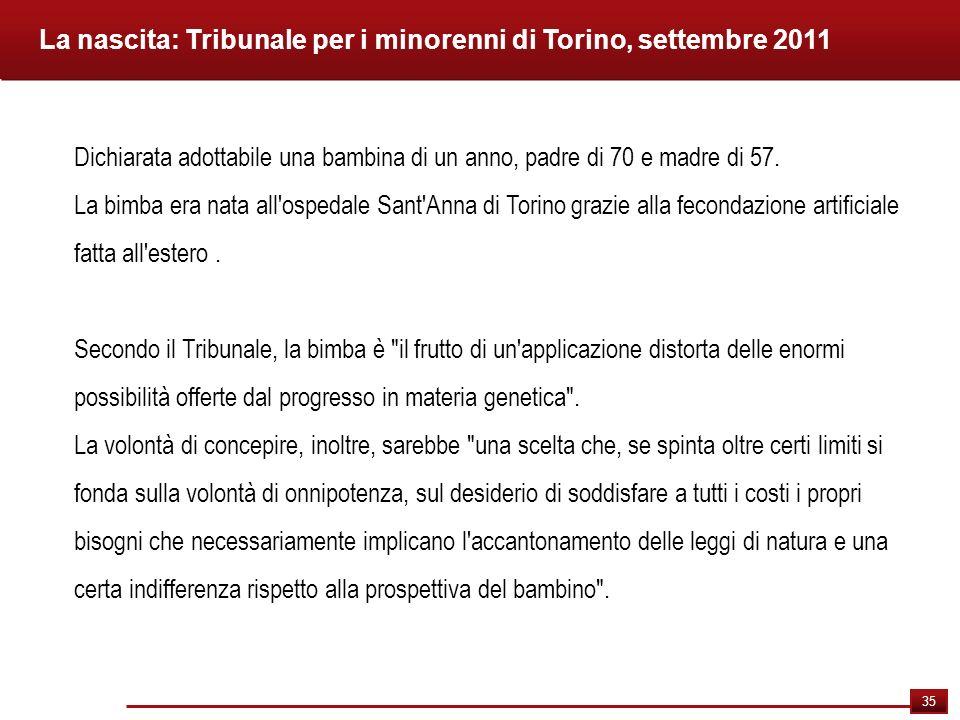 35 La nascita: Tribunale per i minorenni di Torino, settembre 2011 Dichiarata adottabile una bambina di un anno, padre di 70 e madre di 57. La bimba e