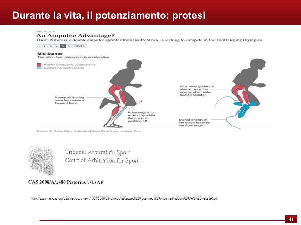 41 Durante la vita, il potenziamento: protesi http://www.tas-cas.org/d2wfiles/document/1085/5048/0/Pistorius%20award%20(scanned%20published%20on%20CAS