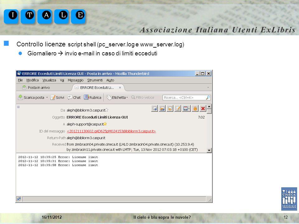 1216/11/2012Il cielo è blu sopra le nuvole? Controllo licenze script shell (pc_server.log e www_server.log) Giornaliero invio e-mail in caso di limiti