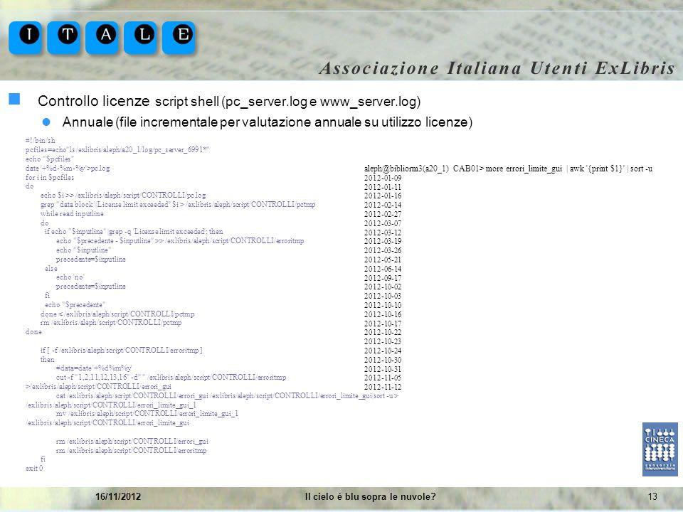 1316/11/2012Il cielo è blu sopra le nuvole? Controllo licenze script shell (pc_server.log e www_server.log) Annuale (file incrementale per valutazione