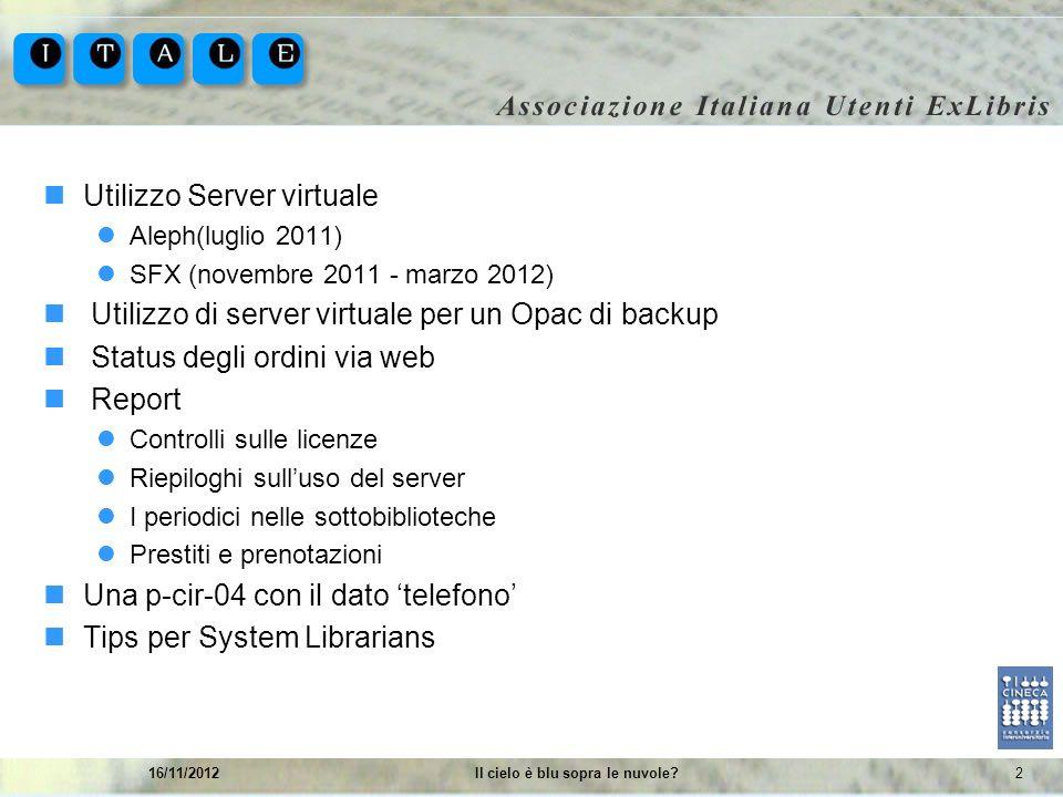 216/11/2012Il cielo è blu sopra le nuvole? Utilizzo Server virtuale Aleph(luglio 2011) SFX (novembre 2011 - marzo 2012) Utilizzo di server virtuale pe