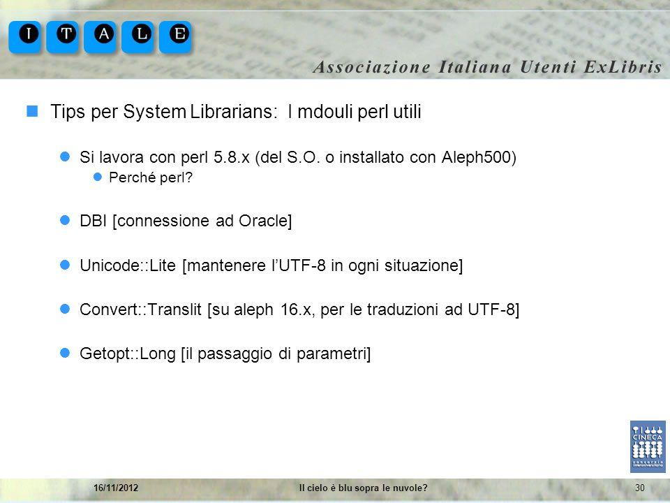 3016/11/2012Il cielo è blu sopra le nuvole? Tips per System Librarians: I mdouli perl utili Si lavora con perl 5.8.x (del S.O. o installato con Aleph5