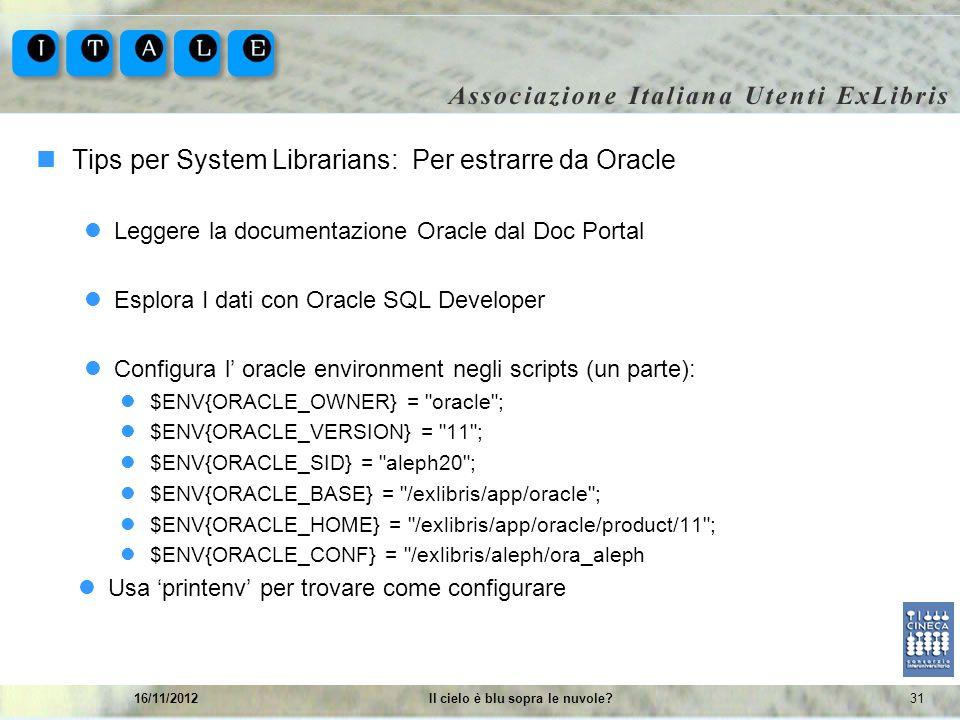3116/11/2012Il cielo è blu sopra le nuvole? Tips per System Librarians: Per estrarre da Oracle Leggere la documentazione Oracle dal Doc Portal Esplora