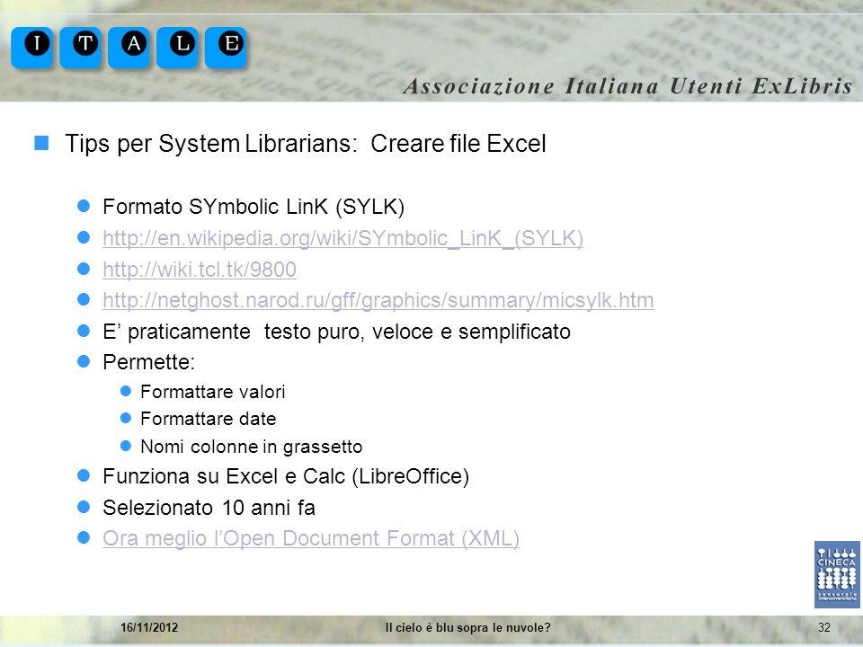 3216/11/2012Il cielo è blu sopra le nuvole? Tips per System Librarians: Creare file Excel Formato SYmbolic LinK (SYLK) http://en.wikipedia.org/wiki/SY