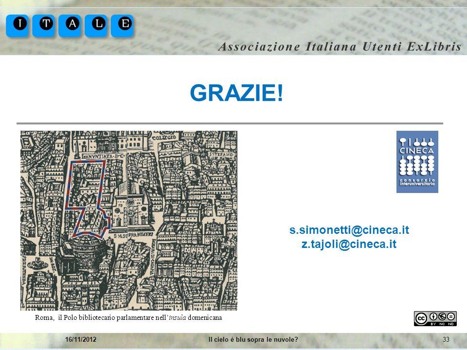 3316/11/2012Il cielo è blu sopra le nuvole? GRAZIE! s.simonetti@cineca.it z.tajoli@cineca.it Roma, il Polo bibliotecario parlamentare nellinsula domen