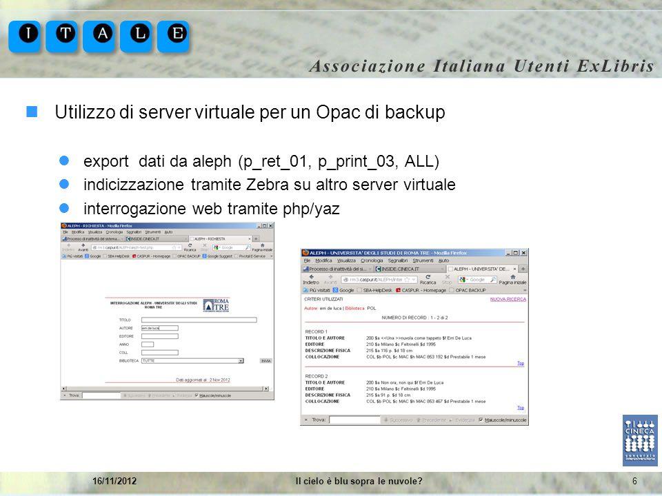 616/11/2012Il cielo è blu sopra le nuvole? Utilizzo di server virtuale per un Opac di backup export dati da aleph (p_ret_01, p_print_03, ALL) indicizz