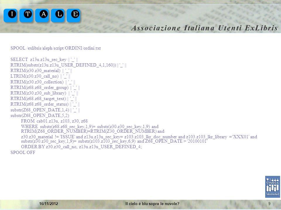916/11/2012Il cielo è blu sopra le nuvole? SPOOL /exlibris/aleph/script/ORDINI/ordini.txt SELECT z13u.z13u_rec_key || '_' || RTRIM(substr(z13u.z13u_US
